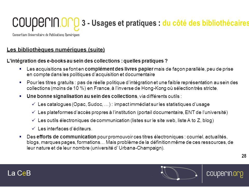 28 3 - Usages et pratiques : du côté des bibliothécaires La CeB Lintégration des e-books au sein des collections : quelles pratiques ? Les acquisition