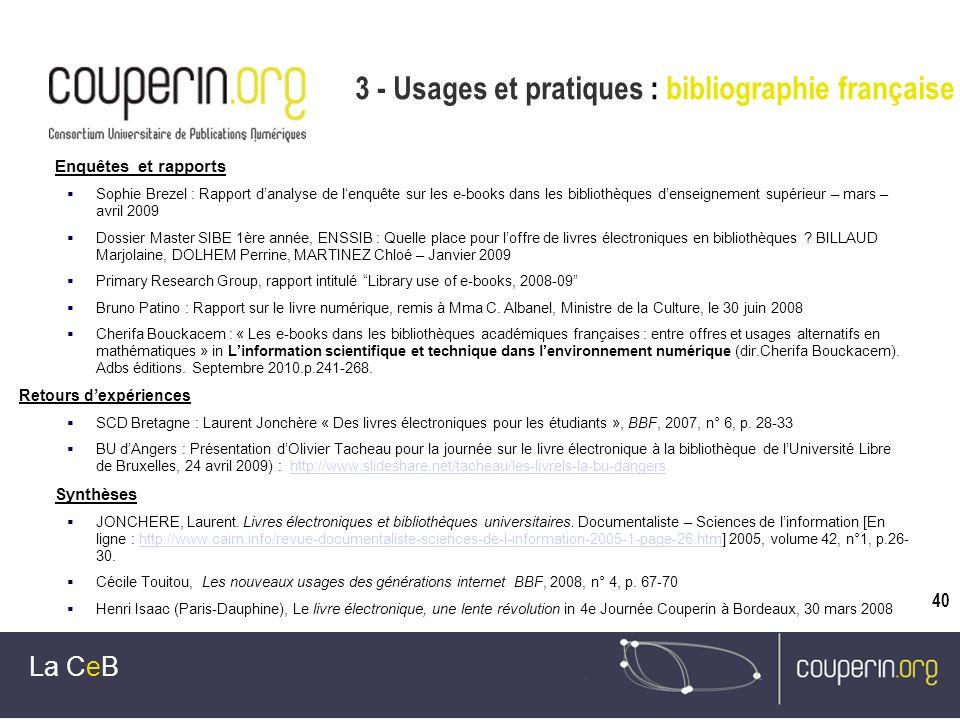 40 3 - Usages et pratiques : bibliographie française La CeB Enquêtes et rapports Sophie Brezel : Rapport danalyse de lenquête sur les e-books dans les