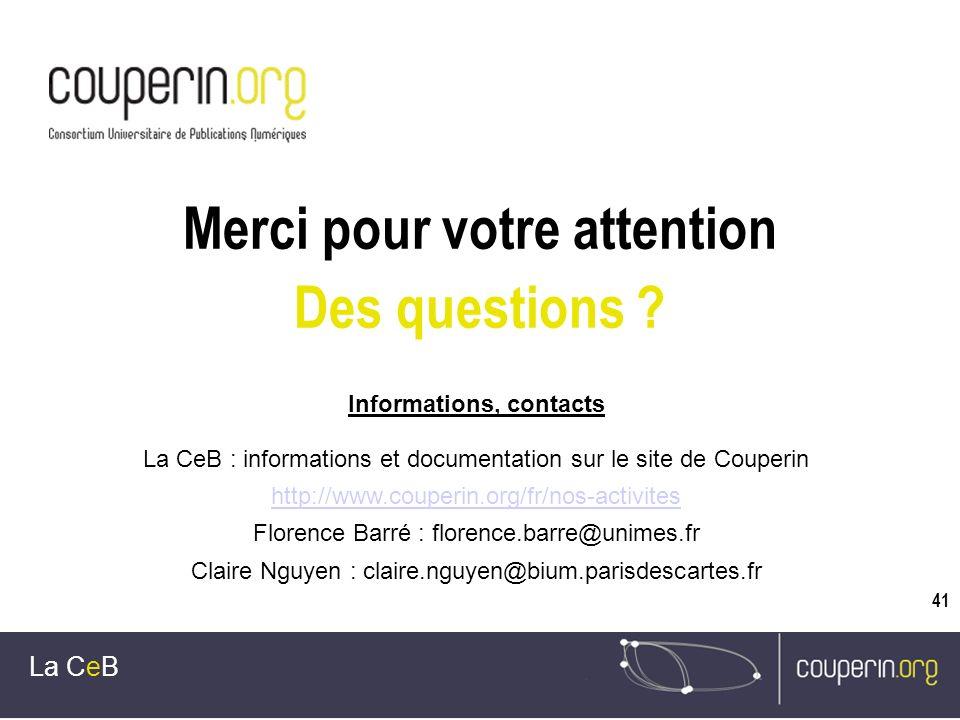 41 Merci pour votre attention Des questions ? La CeB Informations, contacts La CeB : informations et documentation sur le site de Couperin http://www.