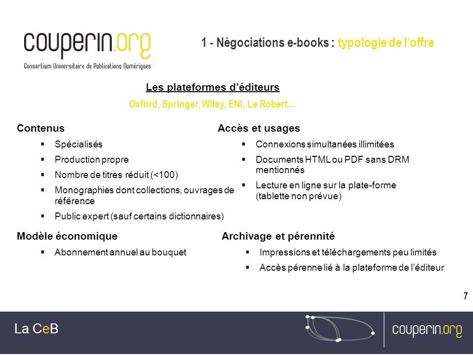 7 1 - Négociations e-books : typologie de loffre La CeB Les plateformes déditeurs Oxford, Springer, Wiley, ENI, Le Robert… Contenus Spécialisés Produc