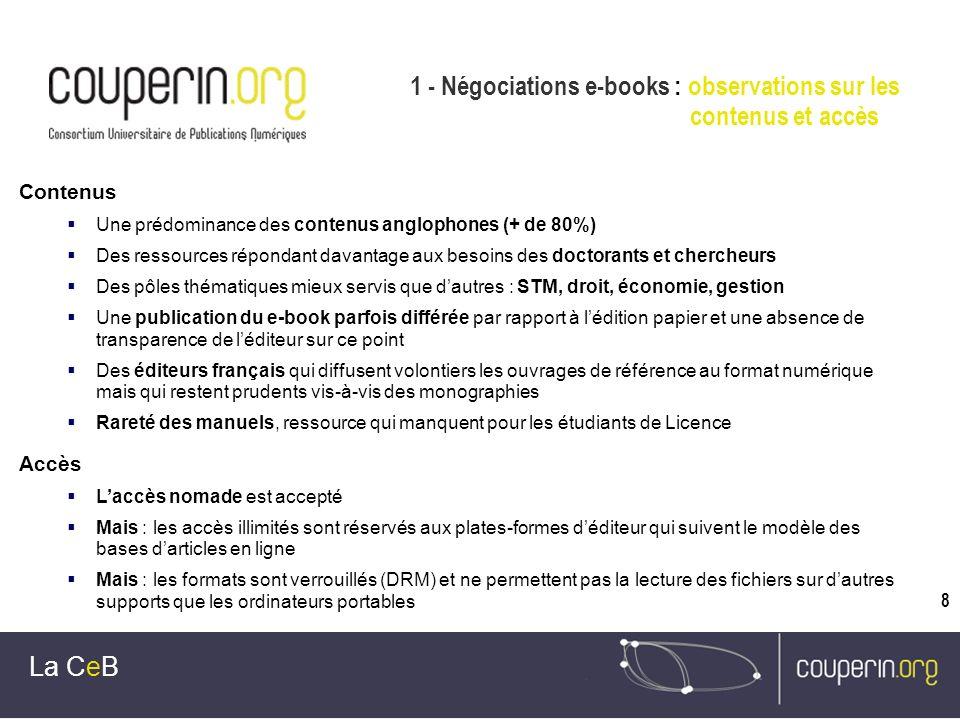8 1 - Négociations e-books : observations sur les contenus et accès La CeB Contenus Une prédominance des contenus anglophones (+ de 80%) Des ressource