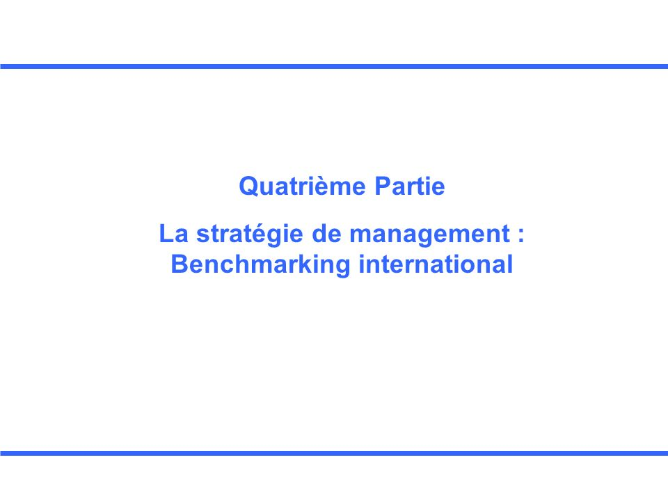 Quatrième Partie La stratégie de management : Benchmarking international