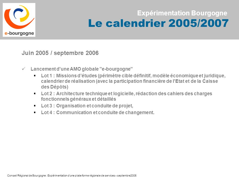 Conseil Régional de Bourgogne : Expérimentation dune plate-forme régionale de services – septembre2005 Expérimentation Bourgogne Le calendrier 2005/20
