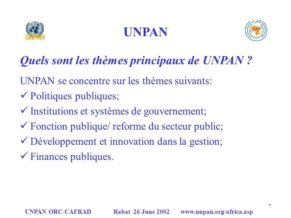 UNPAN ORC-CAFRAD Rabat 26 June 2002 www.unpan.org/africa.asp 18 UNPAN ORC – CAFRAD Analyse et estimation de la situation dans lorganisation et la gestion de UNPAN ORC-CAFRAD; Amélioration du rôle de UNPAN ORC-CAFRAD en tant que Point Focal Régional par un soutien technique et des activités de formation; Amélioration de la planification stratégique, de lorganisation et de la gestion de UNPAN ORC-CAFRAD; Développement du réseau et du rôle de UNPAN ORC- CAFRAD à travers activités de Networking et marketing (pour faire un Centre Africain dExcellence ); Soutien à la mise en place dun système de contrôle et dévaluation régional et global de UNPAN et de lAdministration Publique.