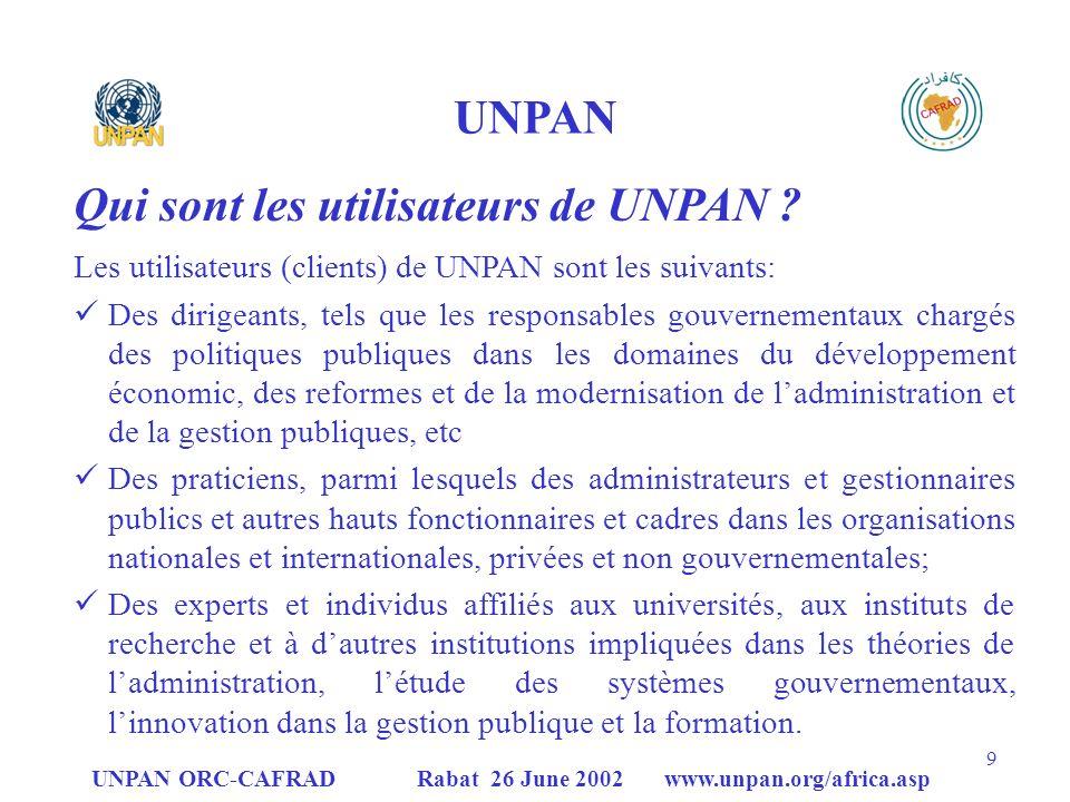 UNPAN ORC-CAFRAD Rabat 26 June 2002 www.unpan.org/africa.asp 9 UNPAN Qui sont les utilisateurs de UNPAN .