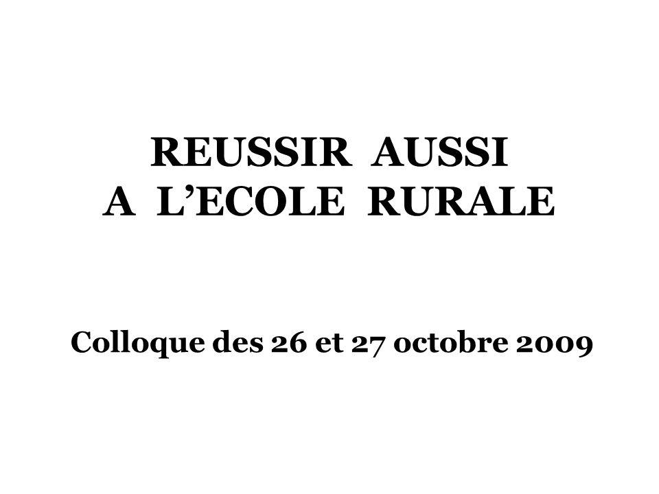 REUSSIR AUSSI A LECOLE RURALE Colloque des 26 et 27 octobre 2009