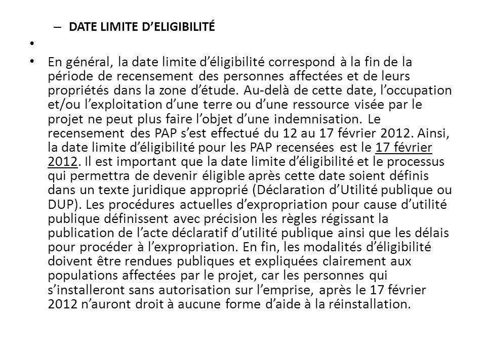 – DATE LIMITE DELIGIBILITÉ En général, la date limite déligibilité correspond à la fin de la période de recensement des personnes affectées et de leur