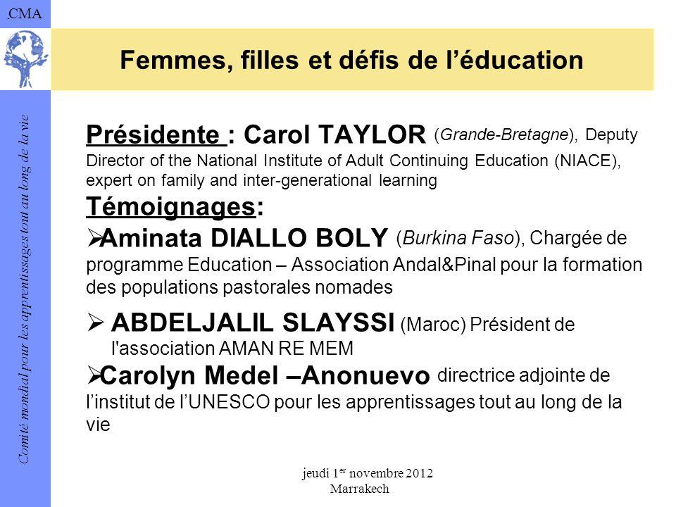 Comité mondial pour les apprentissages tout au long de la vie CMA Femmes, filles et défis de léducation Présidente : Carol TAYLOR (Grande-Bretagne), D