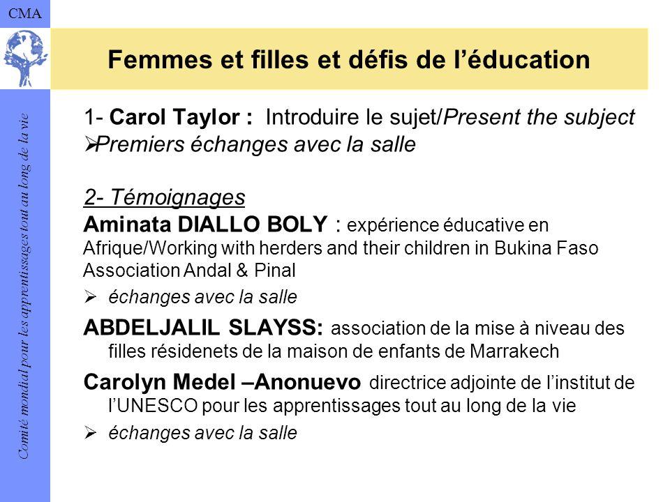Comité mondial pour les apprentissages tout au long de la vie CMA Femmes et filles et défis de léducation 1- Carol Taylor : Introduire le sujet/Presen