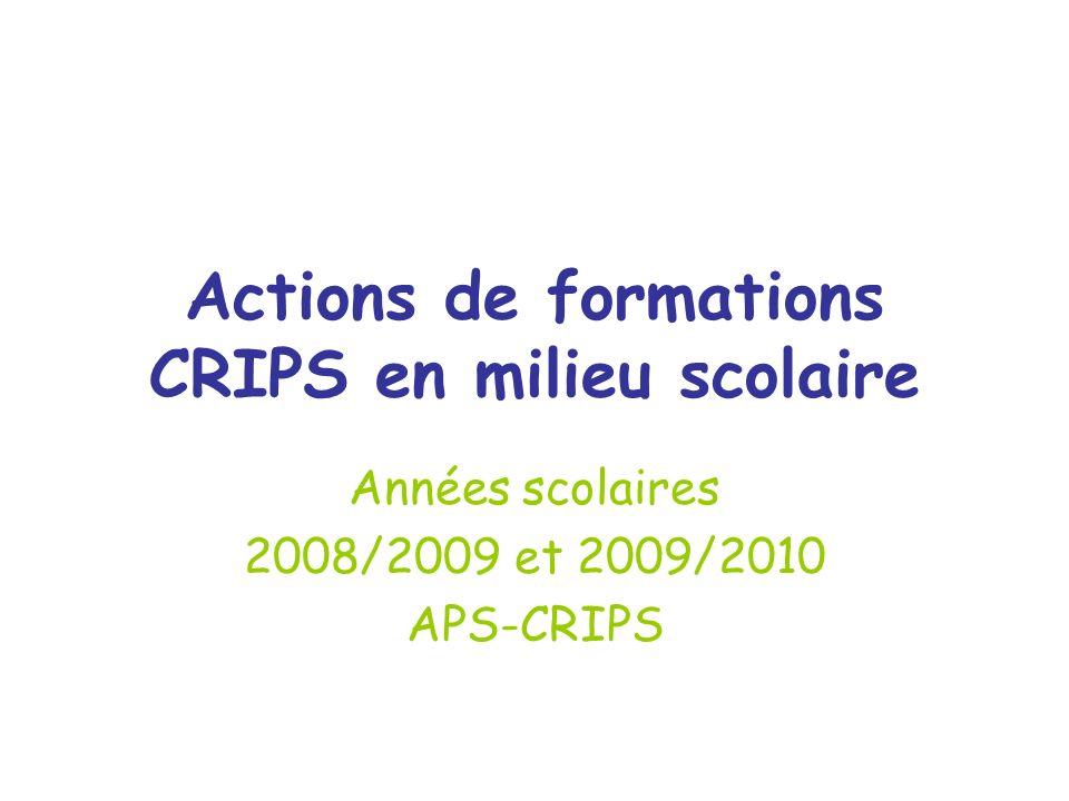 Actions de formations CRIPS en milieu scolaire Années scolaires 2008/2009 et 2009/2010 APS-CRIPS