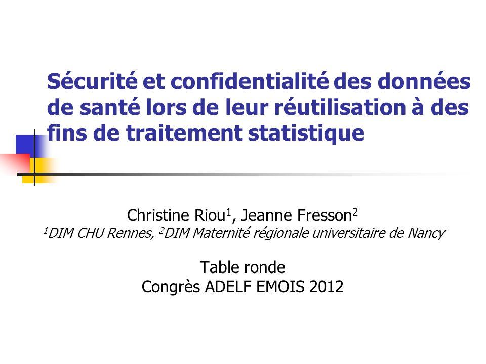 Sécurité et confidentialité des données de santé lors de leur réutilisation à des fins de traitement statistique Christine Riou 1, Jeanne Fresson 2 1