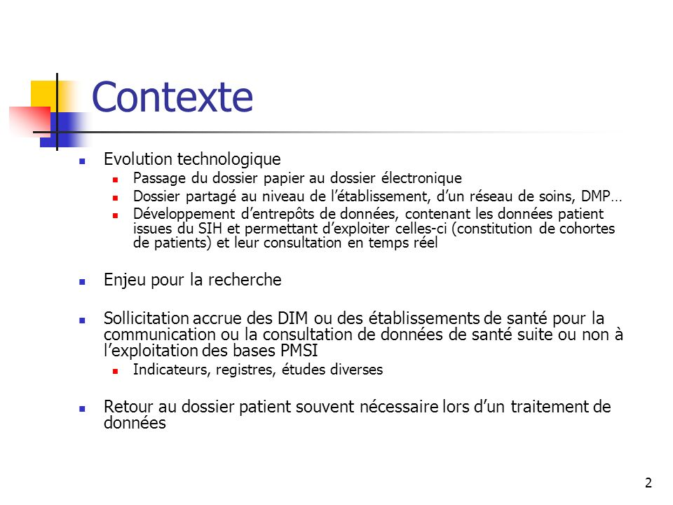 2 Contexte Evolution technologique Passage du dossier papier au dossier électronique Dossier partagé au niveau de létablissement, dun réseau de soins,