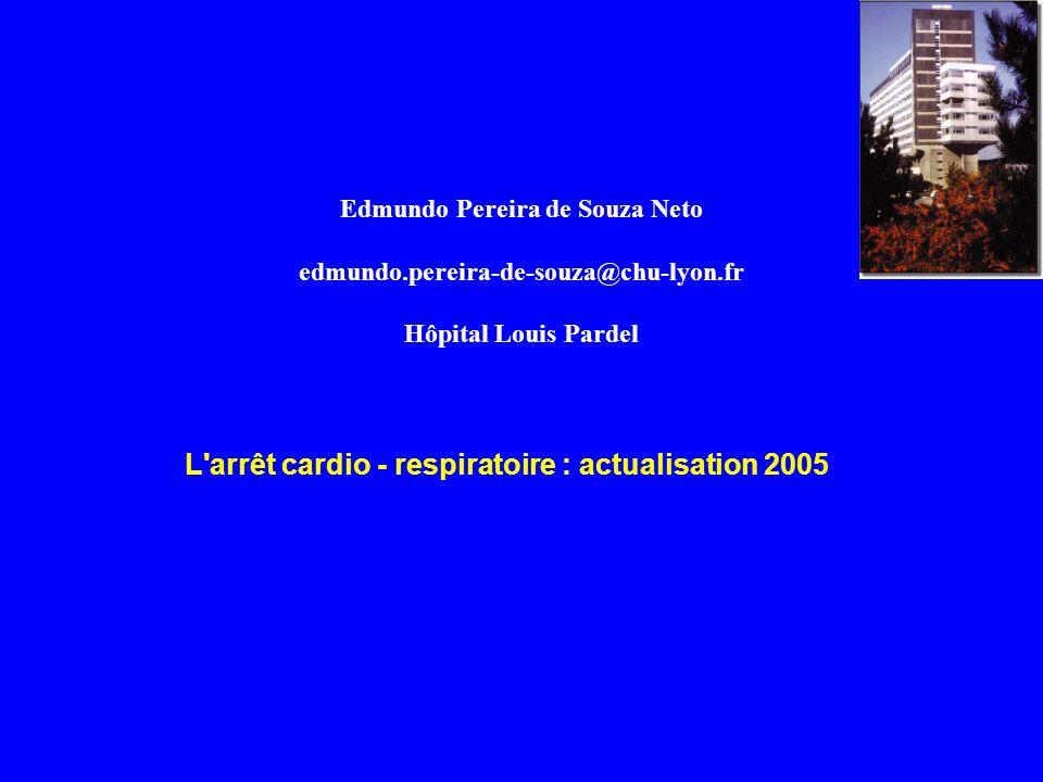 Edmundo Pereira de Souza Neto edmundo.pereira-de-souza@chu-lyon.fr Hôpital Louis Pardel L'arrêt cardio - respiratoire : actualisation 2005