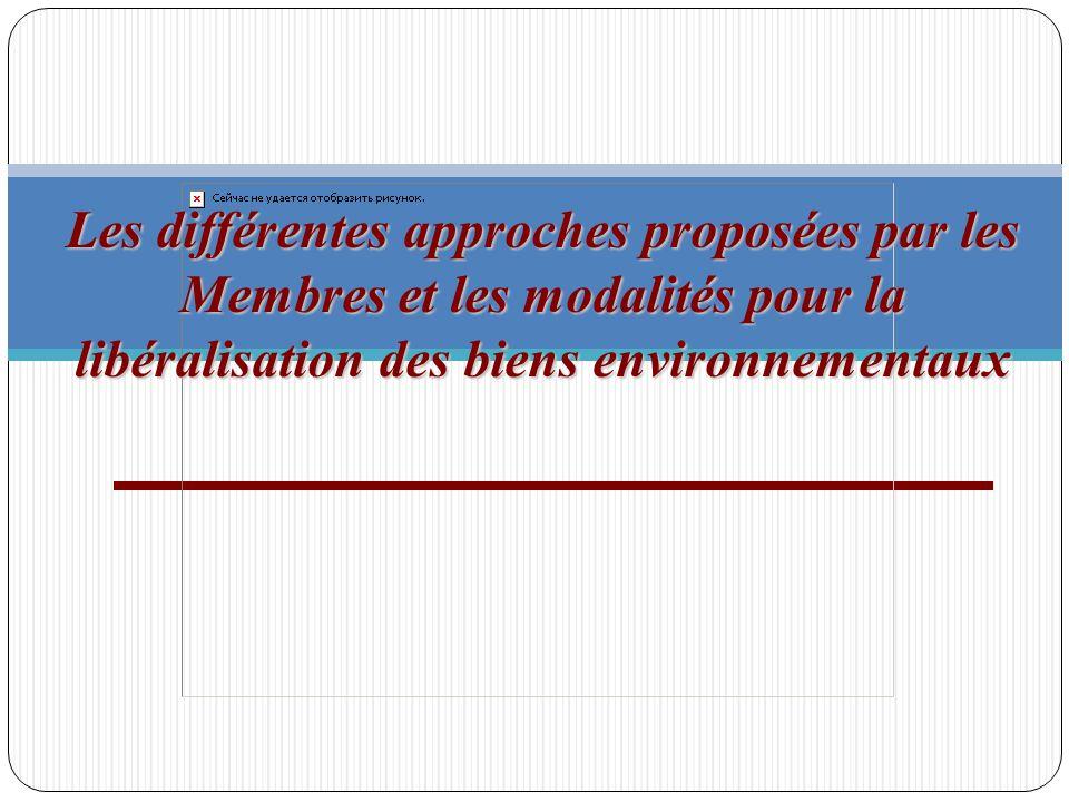 Les différentes approches proposées par les Membres et les modalités pour la libéralisation des biens environnementaux