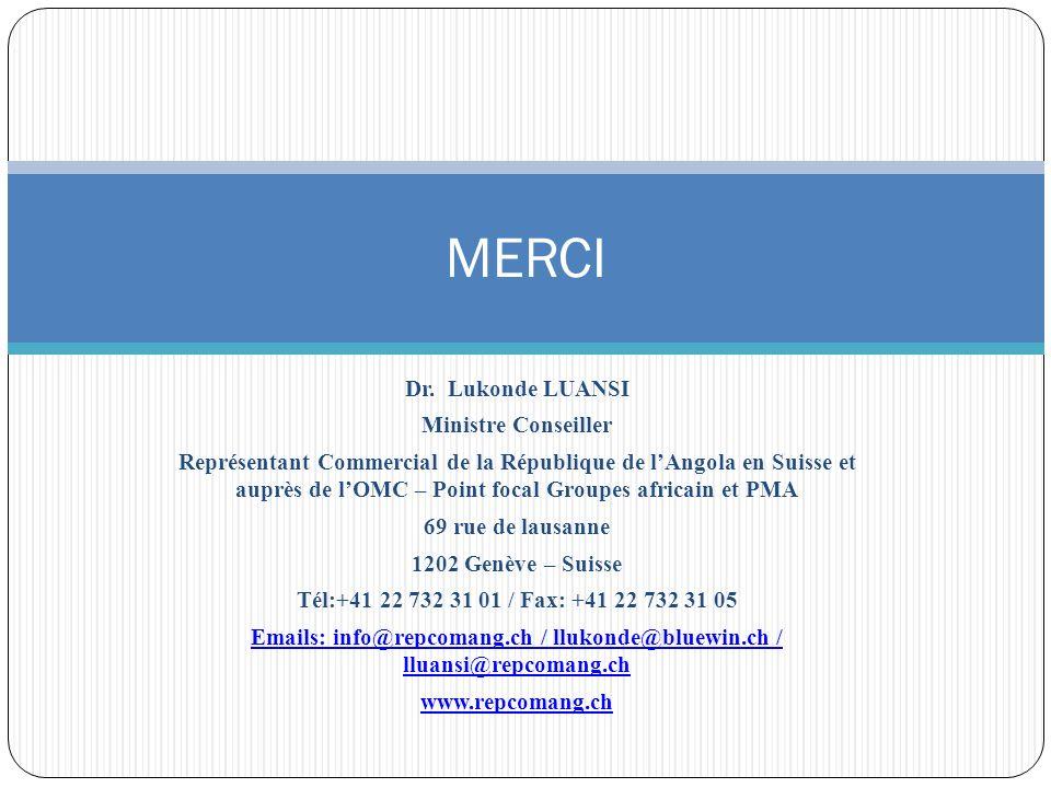 Dr. Lukonde LUANSI Ministre Conseiller Représentant Commercial de la République de lAngola en Suisse et auprès de lOMC – Point focal Groupes africain