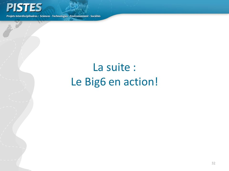 32 La suite : Le Big6 en action!