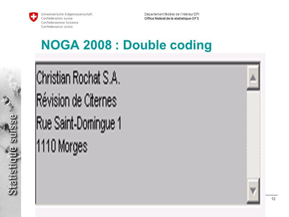 12 Implementation NACE / ISIC Fabio Tomasini Département fédéral de lintérieur DFI Office fédéral de la statistique OFS NOGA 2008 : Double coding