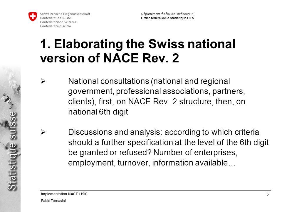 5 Implementation NACE / ISIC Fabio Tomasini Département fédéral de lintérieur DFI Office fédéral de la statistique OFS 1.
