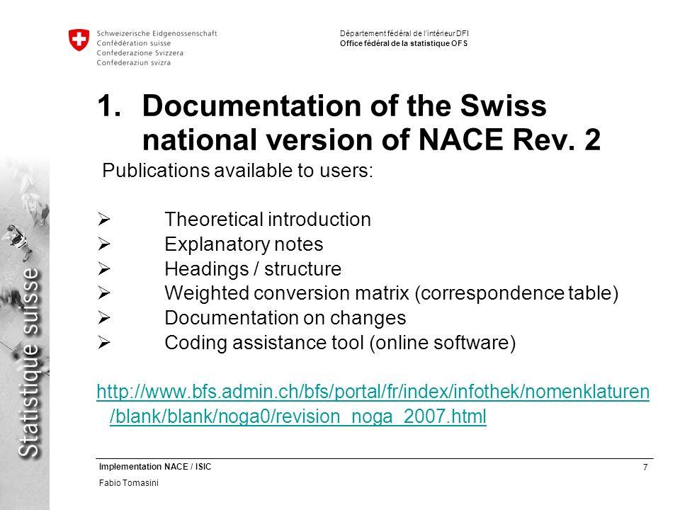 7 Implementation NACE / ISIC Fabio Tomasini Département fédéral de lintérieur DFI Office fédéral de la statistique OFS 1.Documentation of the Swiss national version of NACE Rev.