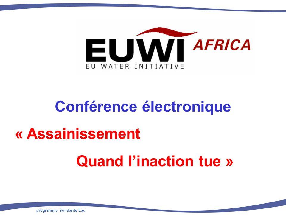 programme Solidarité Eau Objectifs de la conférence électronique Construire des messages partagés entre partenaires africains et européens Contribuant : à la préparation dune rencontre Afrique-Europe de haut niveau, à la réunion AfricaSan+5 aux divers événements qui pourront être organisés durant lAnnée Internationale de lassainissement