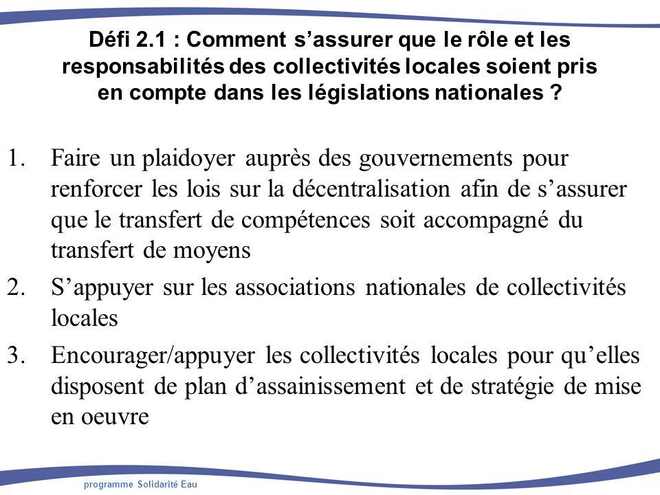 programme Solidarité Eau Défi 2.1 : Comment sassurer que le rôle et les responsabilités des collectivités locales soient pris en compte dans les législations nationales .