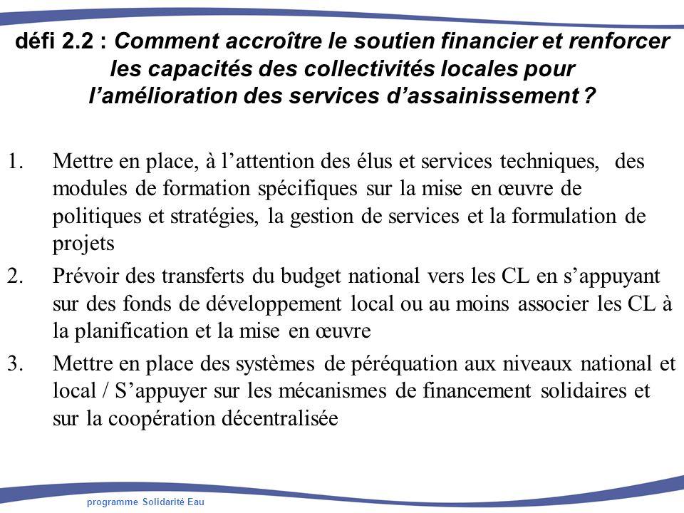programme Solidarité Eau défi 2.2 : Comment accroître le soutien financier et renforcer les capacités des collectivités locales pour lamélioration des services dassainissement .
