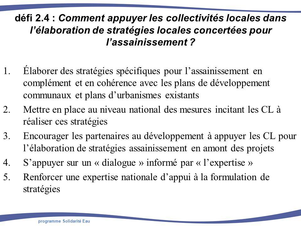 programme Solidarité Eau défi 2.4 : Comment appuyer les collectivités locales dans lélaboration de stratégies locales concertées pour lassainissement