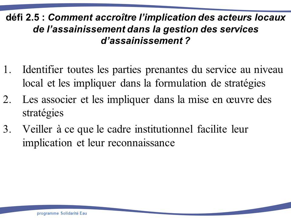 programme Solidarité Eau défi 2.5 : Comment accroître limplication des acteurs locaux de lassainissement dans la gestion des services dassainissement
