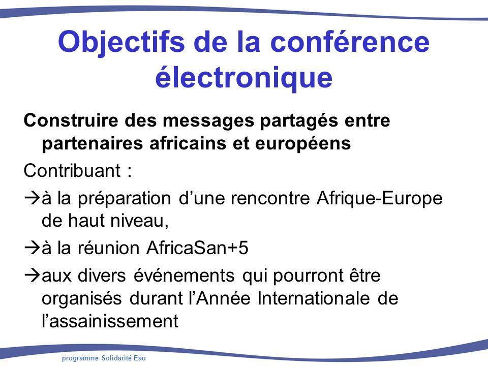 programme Solidarité Eau Objectifs de la conférence électronique Construire des messages partagés entre partenaires africains et européens Contribuant