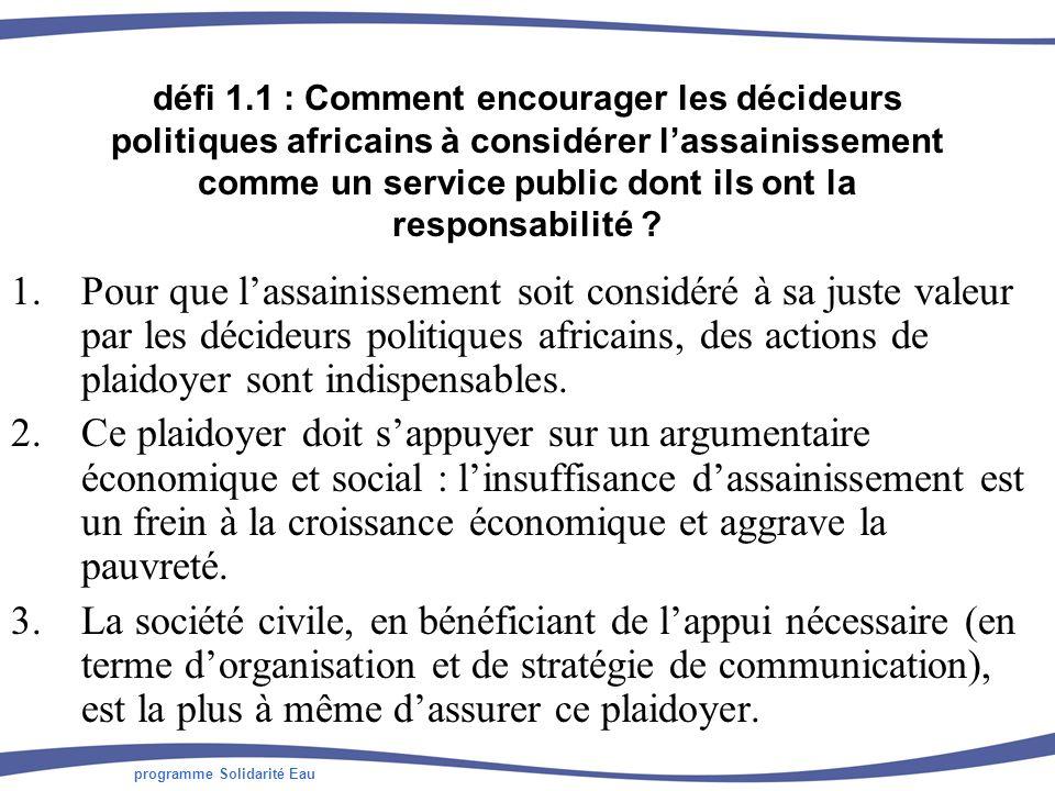 programme Solidarité Eau défi 1.2 : Comment faire en sorte que lassainissement soit placé sous la responsabilité dune autorité unique, reconnue, et responsable du secteur au niveau national .