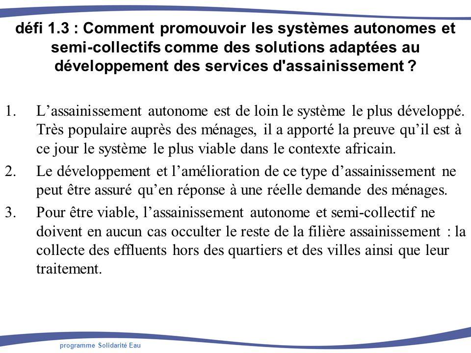 programme Solidarité Eau Défi 3.2 : Comment sassurer que le secteur de lassainissement soit une priorité et bénéficient des financements nécessaires .
