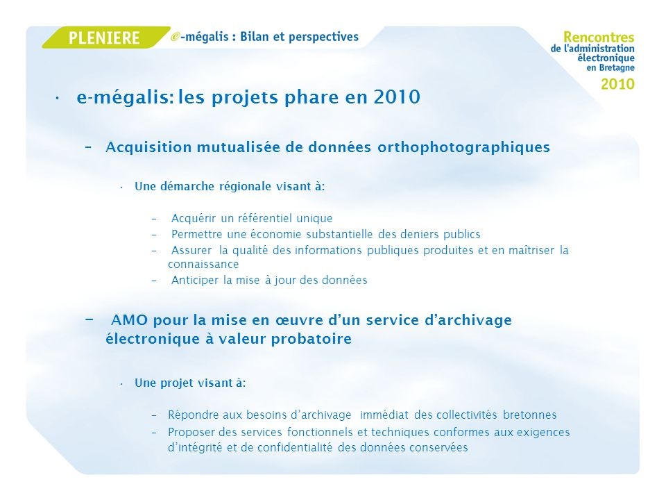e-mégalis: les projets phare en 2010 –Acquisition mutualisée de données orthophotographiques Une démarche régionale visant à: – Acquérir un référentie