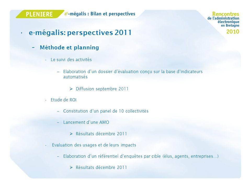 e-mégalis: perspectives 2011 –Méthode et planning Le suivi des activités –Elaboration dun dossier dévaluation conçu sur la base dindicateurs automatis