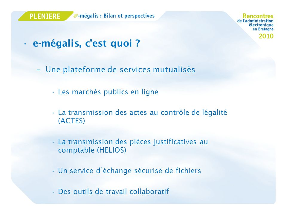e-mégalis, cest quoi ? –Une plateforme de services mutualisés Les marchés publics en ligne La transmission des actes au contrôle de légalité (ACTES) L