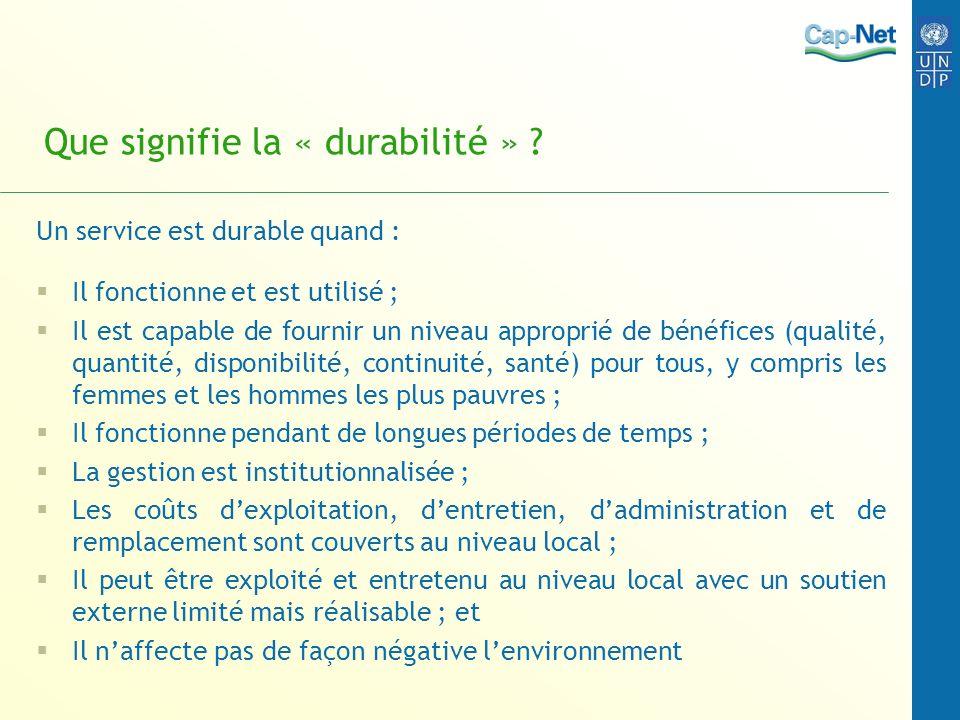 Que signifie la « durabilité » ? Un service est durable quand : Il fonctionne et est utilisé ; Il est capable de fournir un niveau approprié de bénéfi