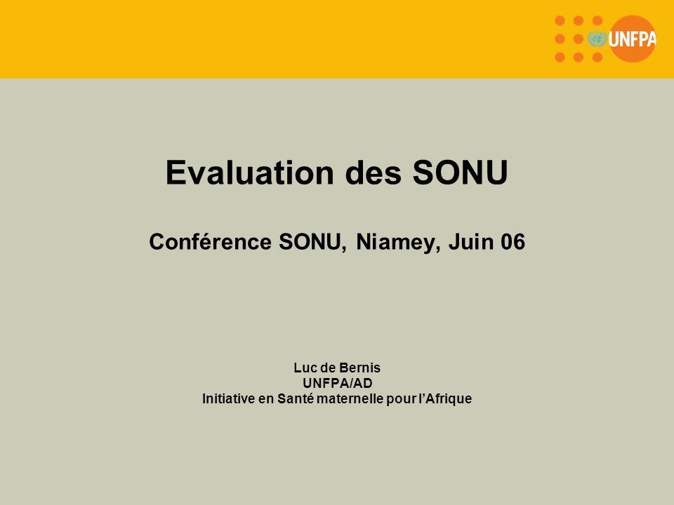Evaluation des SONU Conférence SONU, Niamey, Juin 06 Luc de Bernis UNFPA/AD Initiative en Santé maternelle pour lAfrique