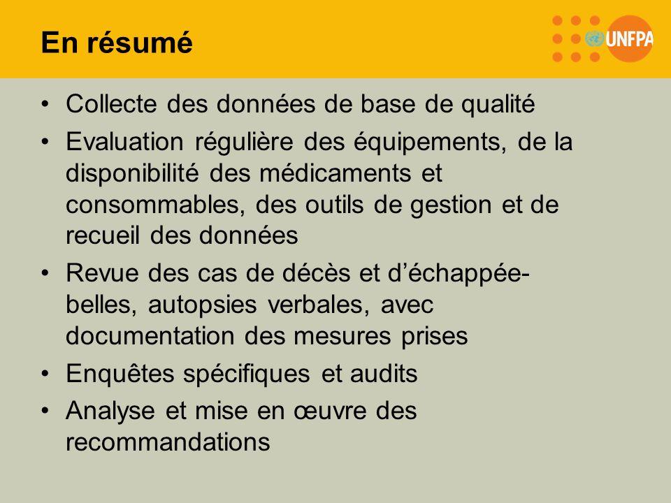 En résumé Collecte des données de base de qualité Evaluation régulière des équipements, de la disponibilité des médicaments et consommables, des outil