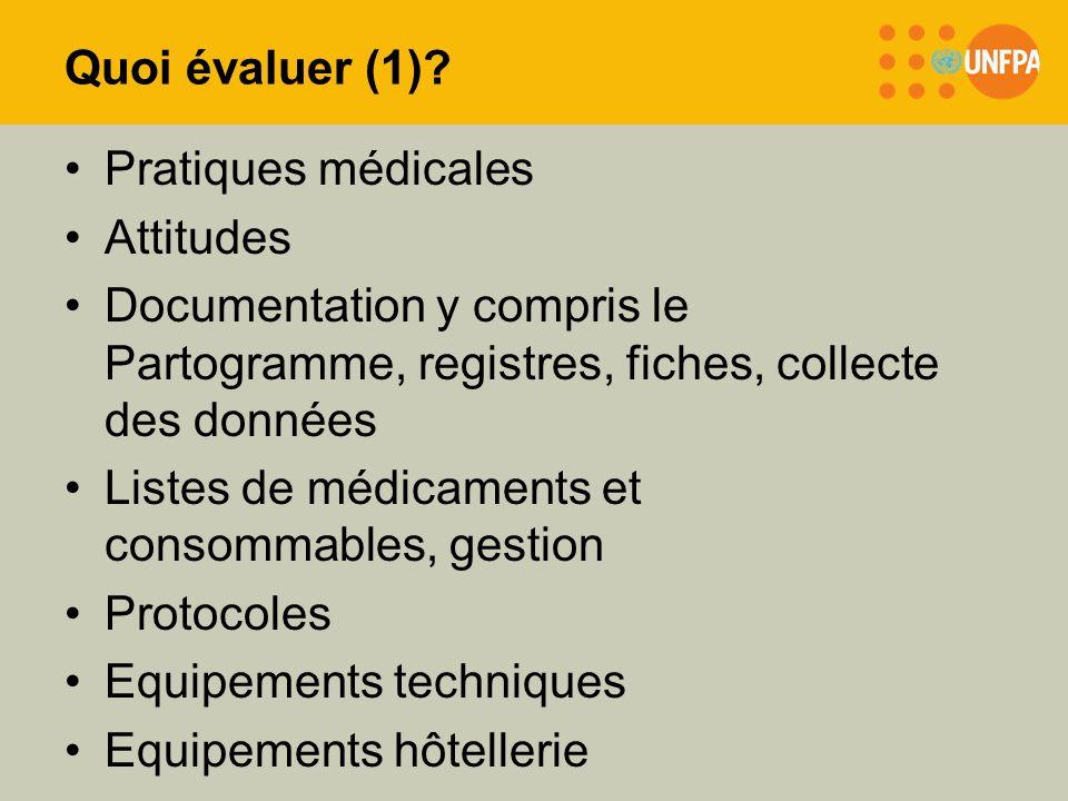 Quoi évaluer (1)? Pratiques médicales Attitudes Documentation y compris le Partogramme, registres, fiches, collecte des données Listes de médicaments