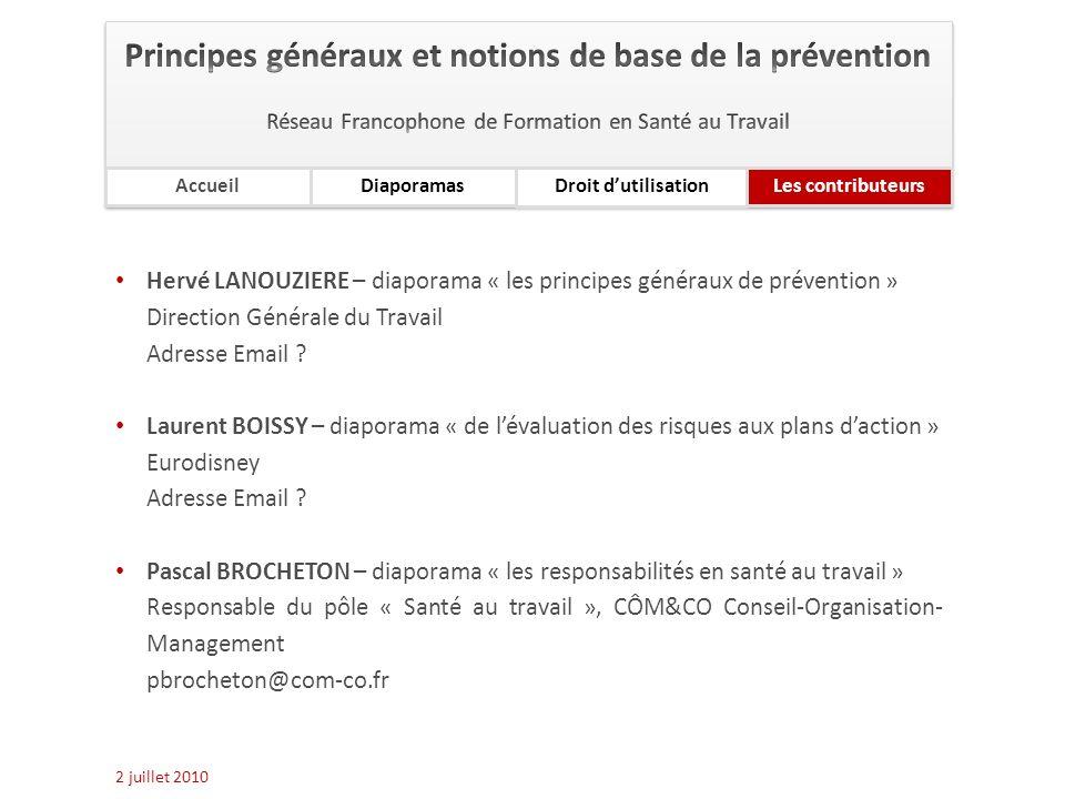 4 Hervé LANOUZIERE – diaporama « les principes généraux de prévention » Direction Générale du Travail Adresse Email ? Laurent BOISSY – diaporama « de