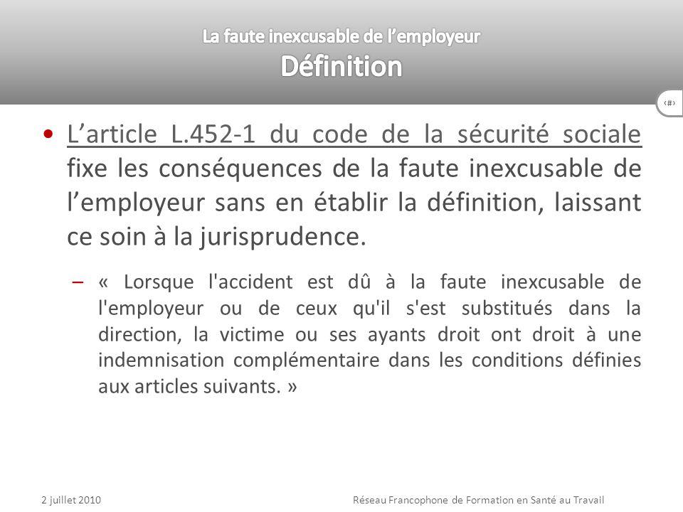 68 Larticle L.452-1 du code de la sécurité sociale fixe les conséquences de la faute inexcusable de lemployeur sans en établir la définition, laissant