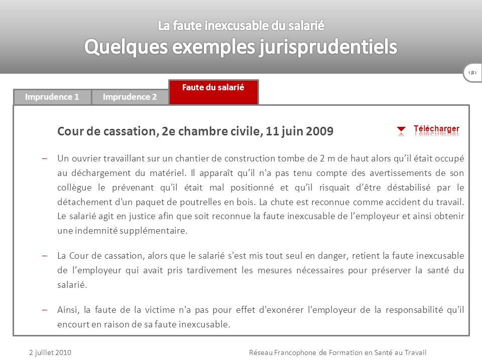 86 Faute du salarié Imprudence 1Imprudence 2 2 juillet 2010Réseau Francophone de Formation en Santé au Travail Cour de cassation, 2e chambre civile, 1
