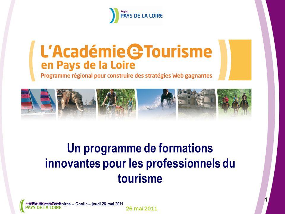 26 mai 2011 1 1 La Route des Territoires – Conlie – jeudi 26 mai 2011 Un programme de formations innovantes pour les professionnels du tourisme