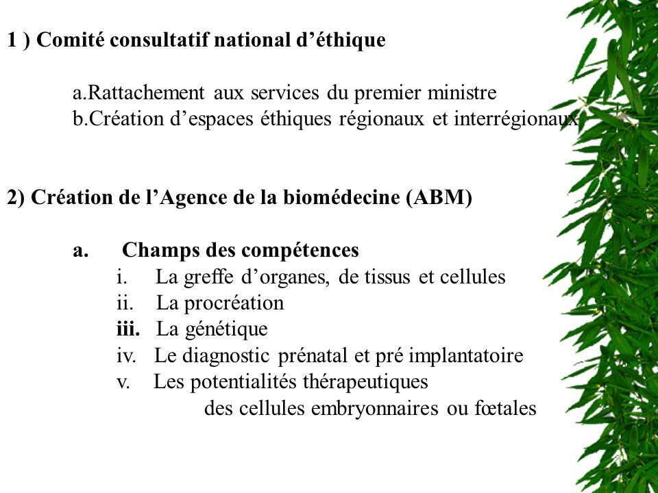 CCNE et ABM 1 ) Comité consultatif national déthique a.Rattachement aux services du premier ministre b.Création despaces éthiques régionaux et interré