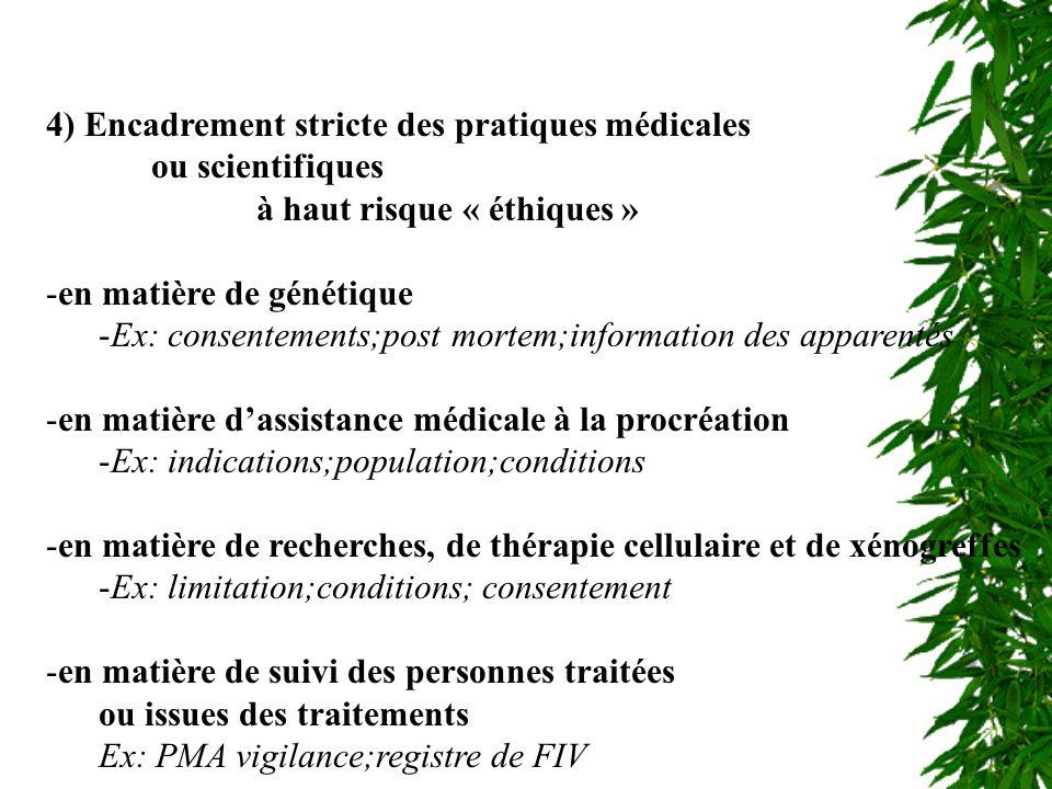 Encadrement des pratiques médicales 4) Encadrement stricte des pratiques médicales ou scientifiques à haut risque « éthiques » -en matière de génétiqu