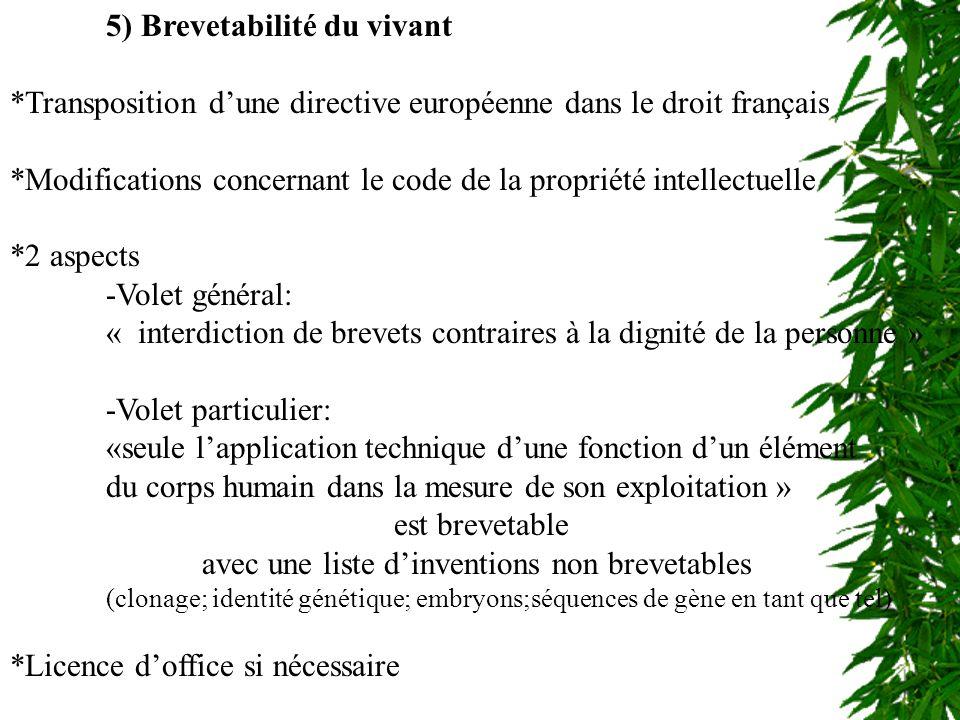 Brevetabilité du vivant 5) Brevetabilité du vivant *Transposition dune directive européenne dans le droit français *Modifications concernant le code d