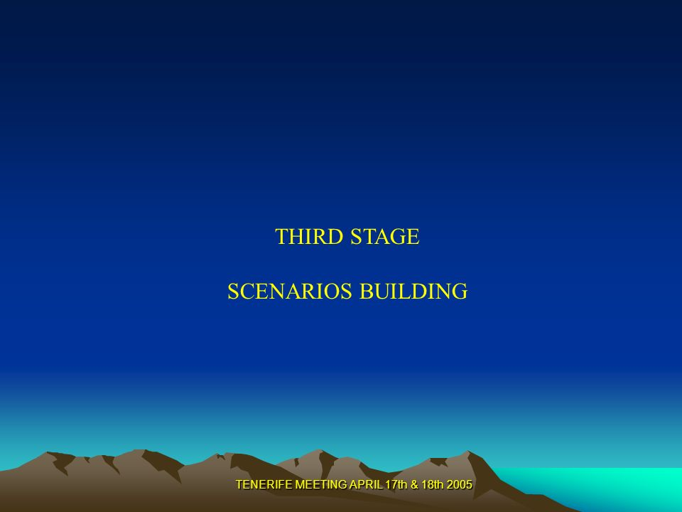 TENERIFE MEETING APRIL 17th & 18th 2005 THIRD STAGE SCENARIOS BUILDING