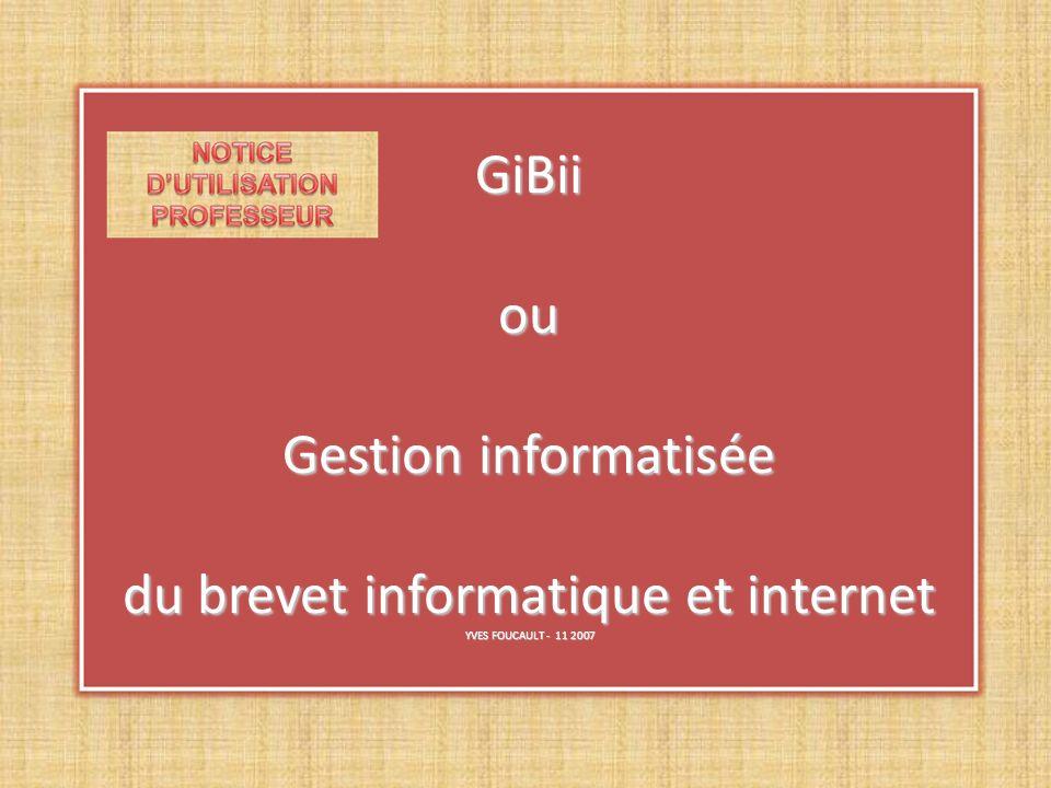GiBii ou Gestion informatisée du brevet informatique et internet YVES FOUCAULT - 11 2007