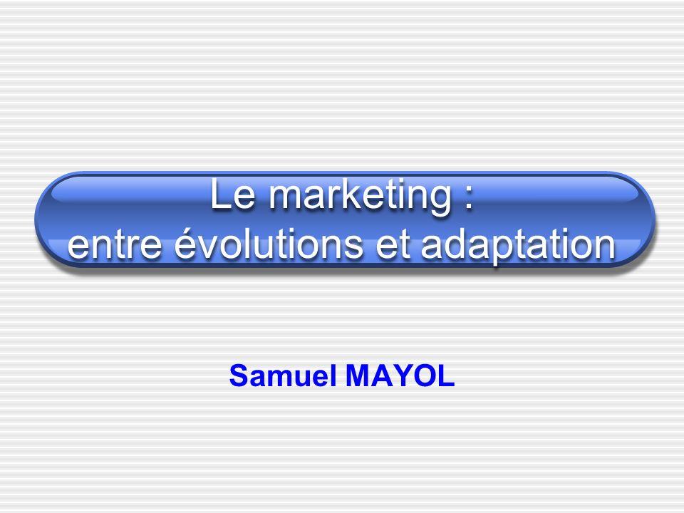 Le marketing : entre évolutions et adaptation Samuel MAYOL