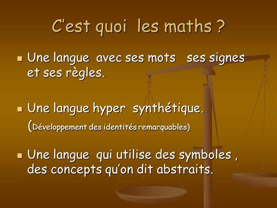 Cest quoi les maths ? Une langue avec ses mots ses signes et ses règles. Une langue avec ses mots ses signes et ses règles. Une langue hyper synthétiq