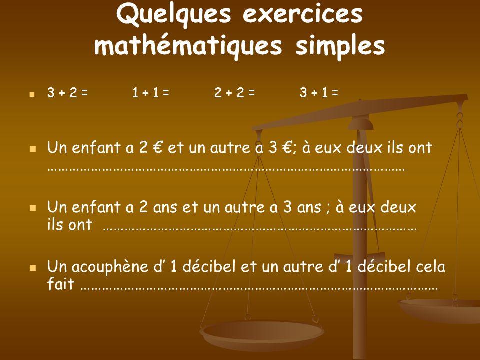 Quelques exercices mathématiques simples 3 + 2 = 1 + 1 = 2 + 2 = 3 + 1 = Un enfant a 2 et un autre a 3 ; à eux deux ils ont ……………………………………………………………………